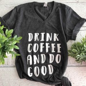 Dresses & Skirts - Drink Coffee and Do Good T-shirt